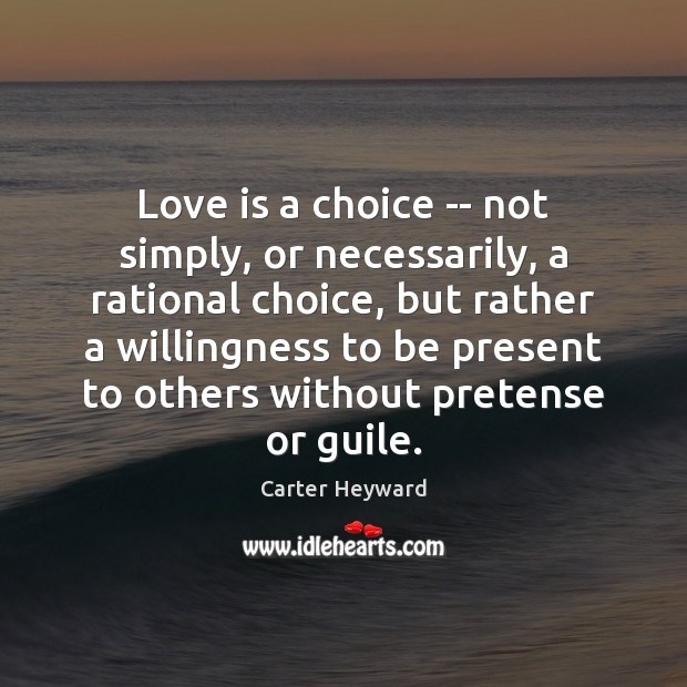 Love is a choice — not simply, or necessarily, a rational choice, Carter Heyward Picture Quote