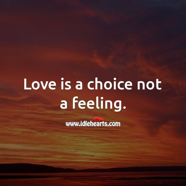 Love is a choice not a feeling. Love Is Quotes Image