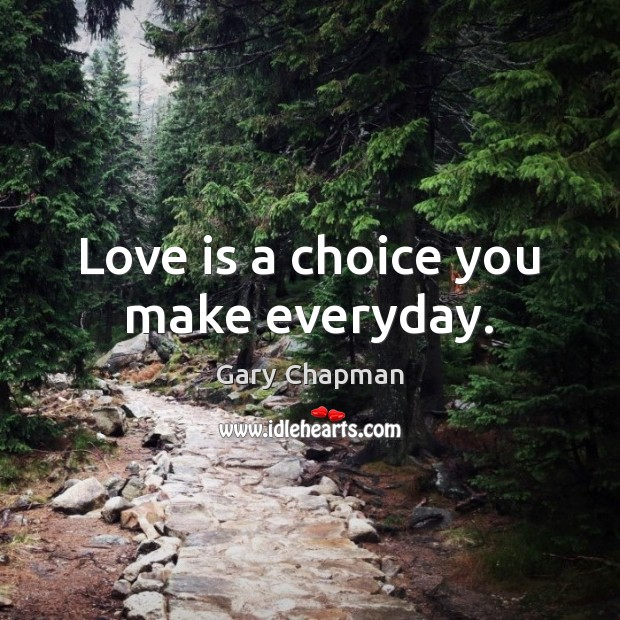 Love is a choice you make everyday. Image