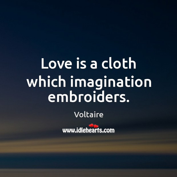 Love is a cloth which imagination embroiders. Image