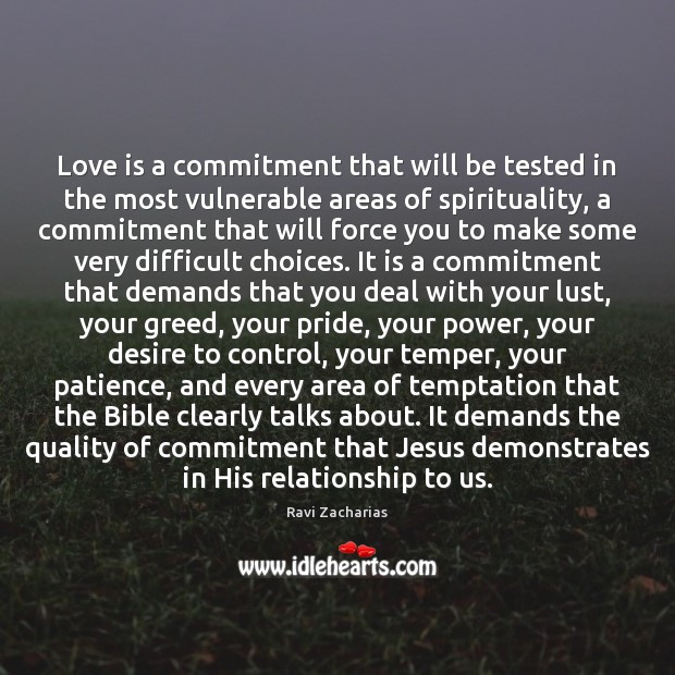 Love is a commitment that will be tested in the most vulnerable Ravi Zacharias Picture Quote