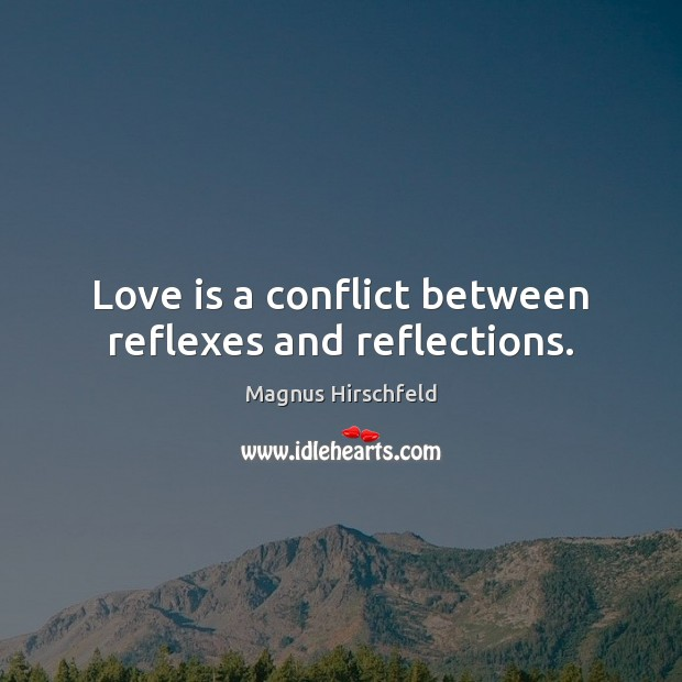 Image, Love is a conflict between reflexes and reflections.