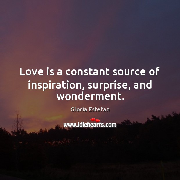 Image, Love is a constant source of inspiration, surprise, and wonderment.