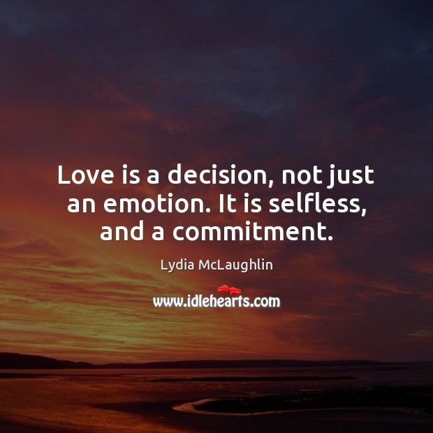 Love is a decision, not just an emotion. It is selfless, and a commitment. Emotion Quotes Image