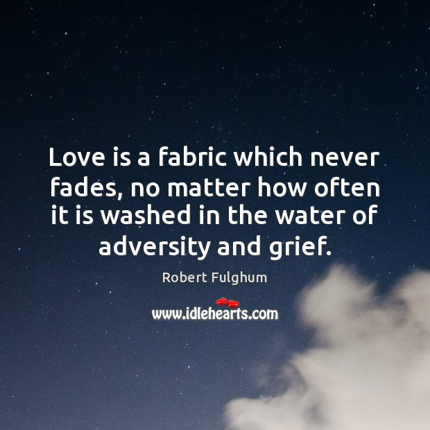 Love is a fabric which never fades, no matter how often it Image
