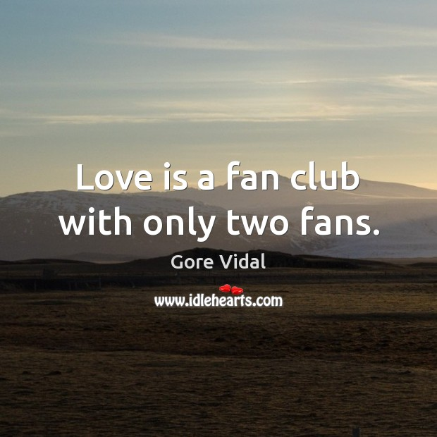 Love is a fan club with only two fans. Image