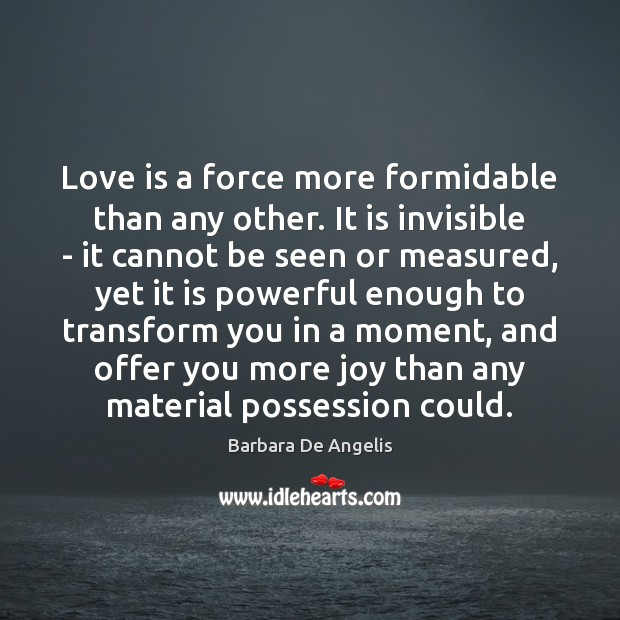 Image, Love is a force more formidable than any other. It is invisible