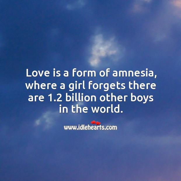Image, Love is a form of amnesia.