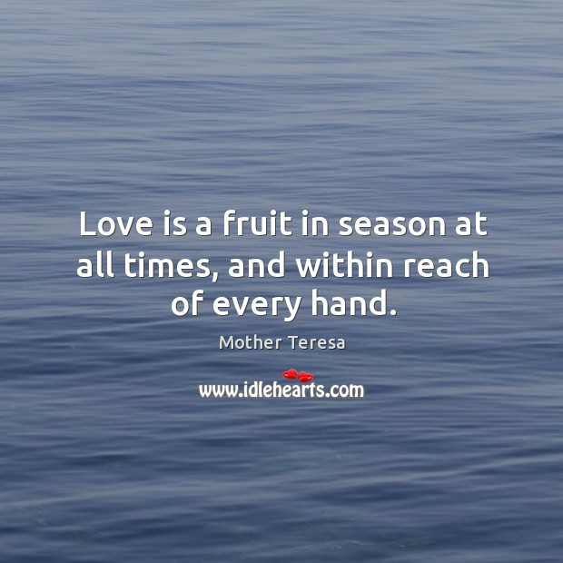 Image, Love is a fruit in season at all times, and within reach of every hand.
