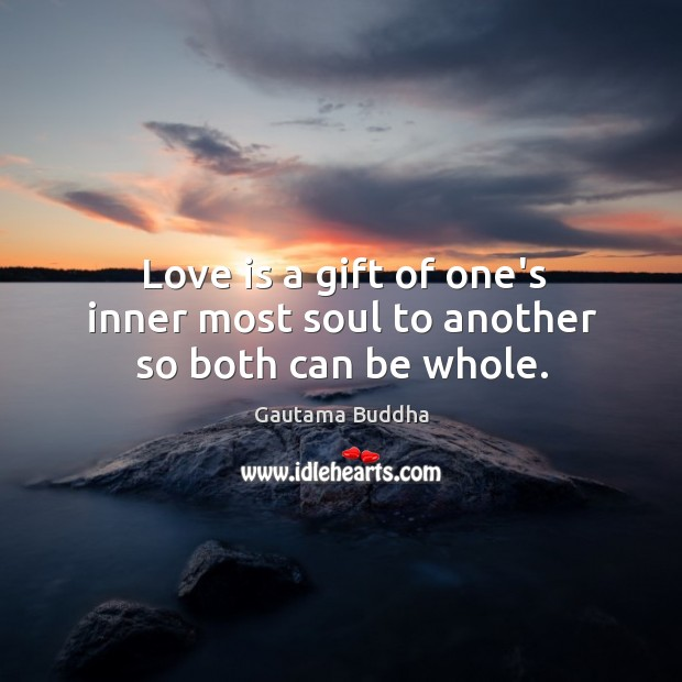 Love is a gift of one's inner most soul to another so both can be whole. Image