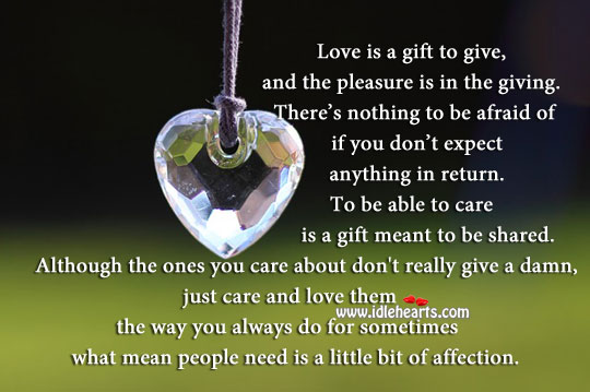 Love is a gift to give, and the pleasure is in the giving. Care Quotes Image