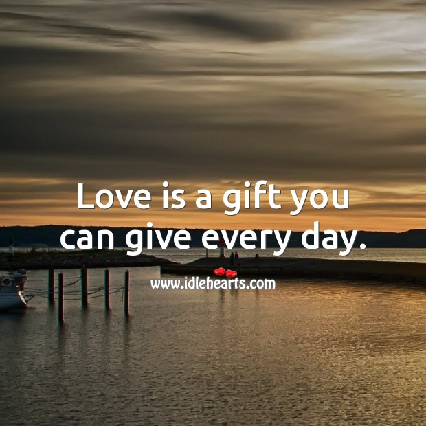 Love is a gift you can give every day. Gift Quotes Image