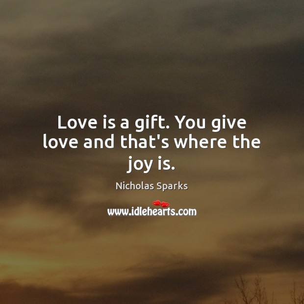 Love is a gift. You give love and that's where the joy is. Image