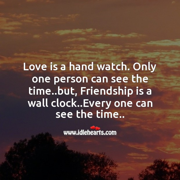 Love is a hand watch and friendship is a wall clock Friendship Messages Image