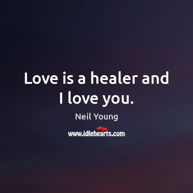 Love is a healer and I love you. Image