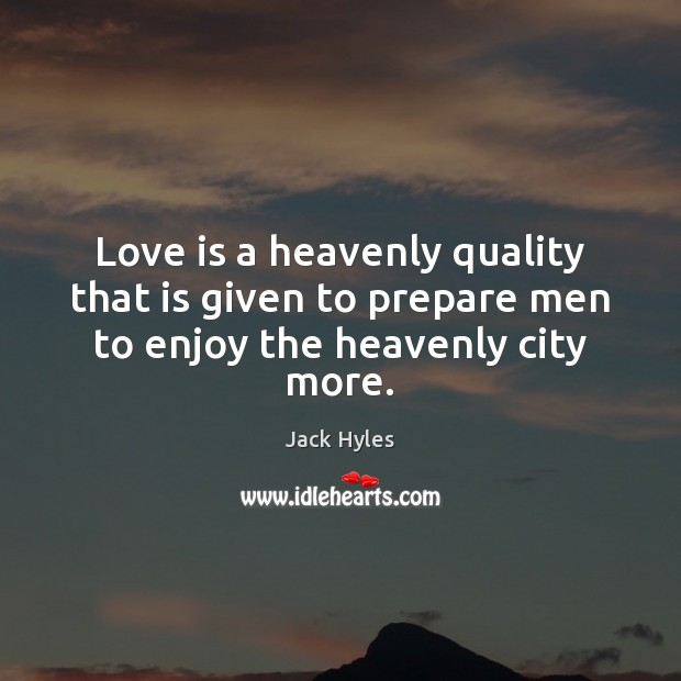 Love is a heavenly quality that is given to prepare men to enjoy the heavenly city more. Image