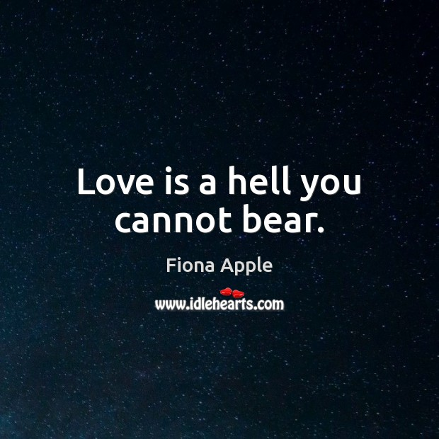 Image, Love is a hell you cannot bear.