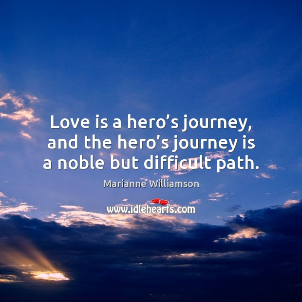 Love is a hero's journey, and the hero's journey is a noble but difficult path. Image