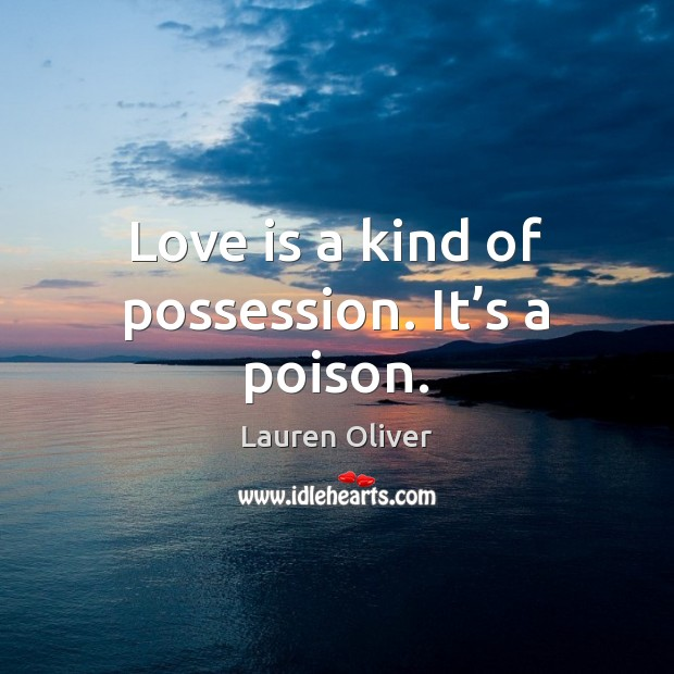 Love is a kind of possession. It's a poison. Image