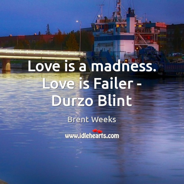 Love is a madness. Love is Failer – Durzo Blint Image