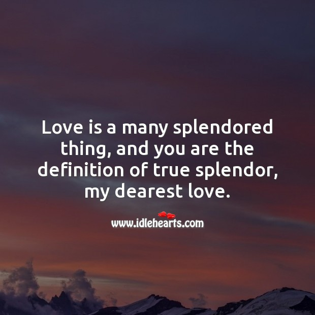 Love is a many splendored thing, and you are the definition of true splendor, my dearest love. Love Quotes Image
