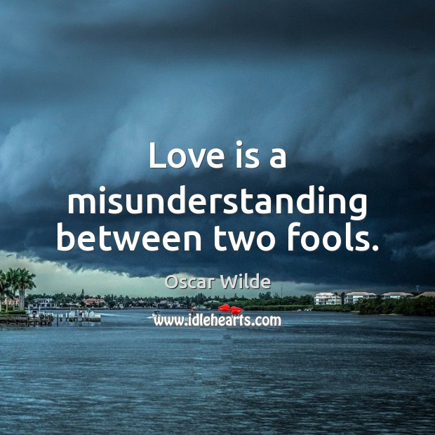 Love is a misunderstanding between two fools. Misunderstanding Quotes Image