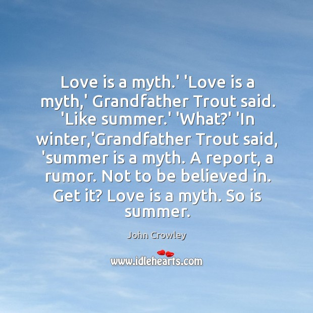 Love is a myth.' 'Love is a myth,' Grandfather Trout Image