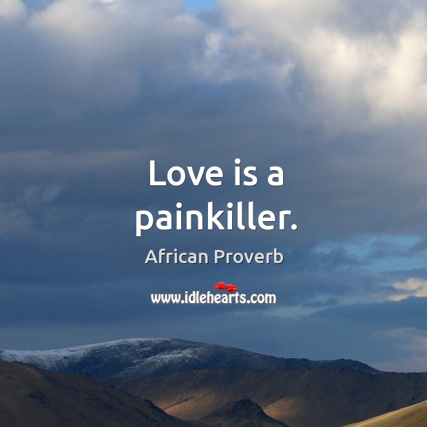 Love is a painkiller. Image