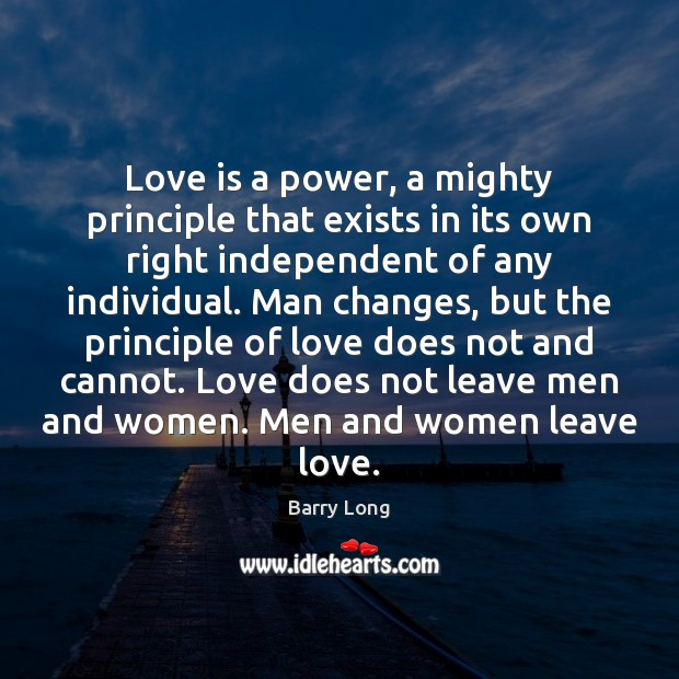 Love is a power, a mighty principle that exists in its own Barry Long Picture Quote