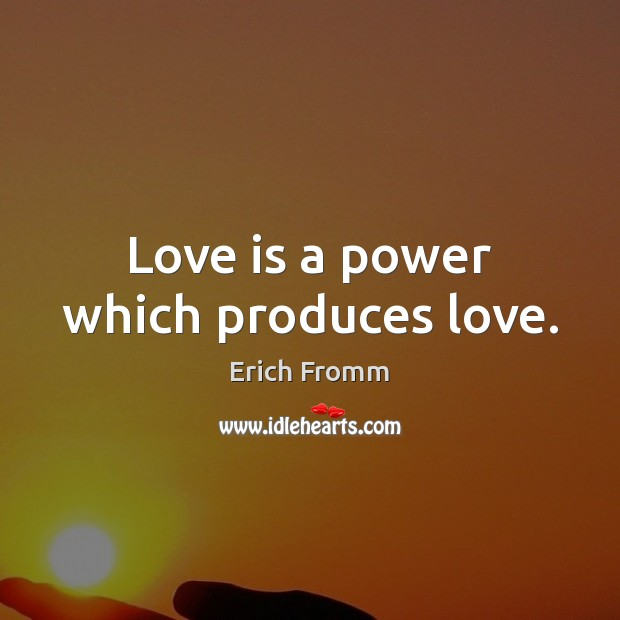 Image, Love is a power which produces love.