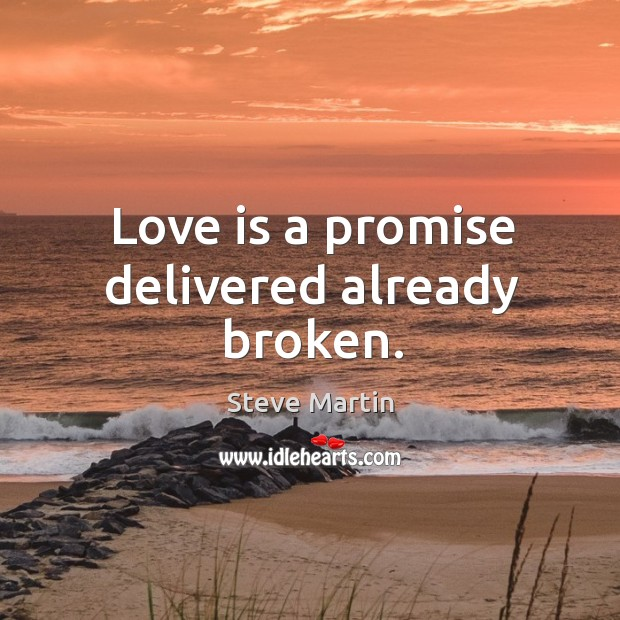Image, Love is a promise delivered already broken.