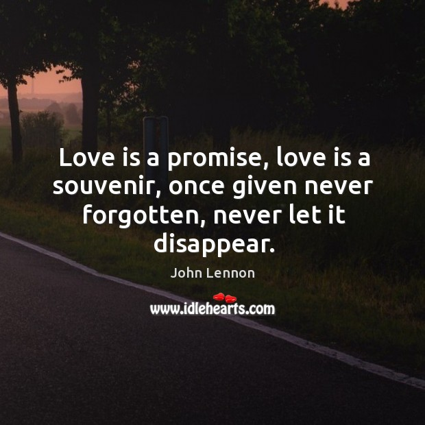 Love is a promise, love is a souvenir, once given never forgotten, never let it disappear. Image