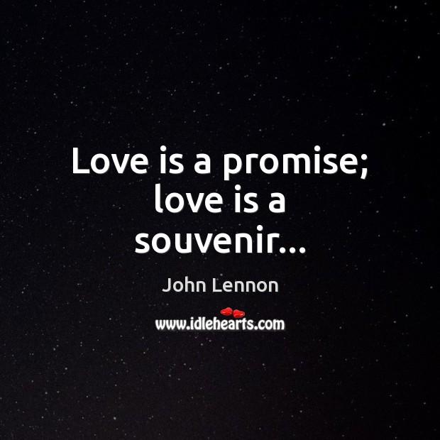 Image, Love is a promise; love is a souvenir…