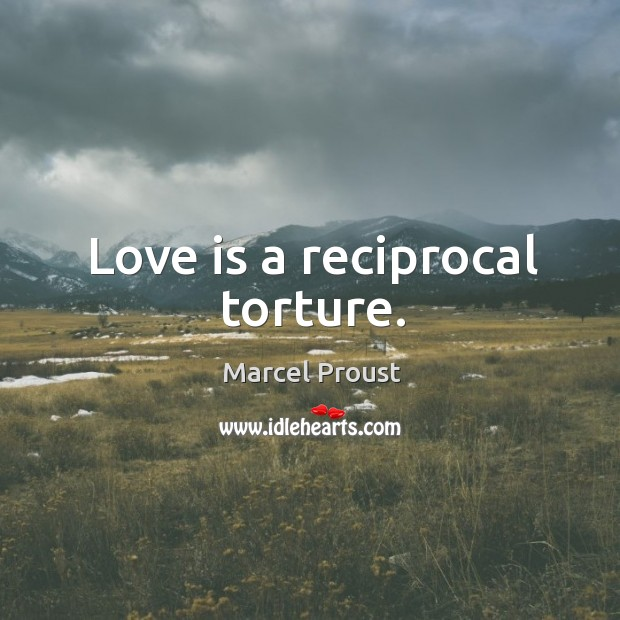 Love is a reciprocal torture. Image