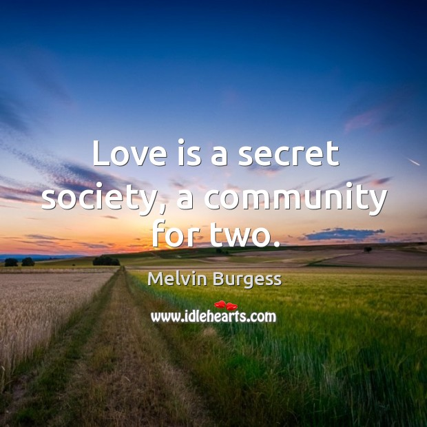 Love is a secret society, a community for two. Image