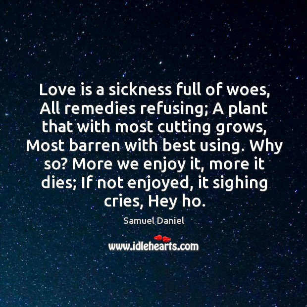Love is a sickness full of woes, all remedies refusing; Image