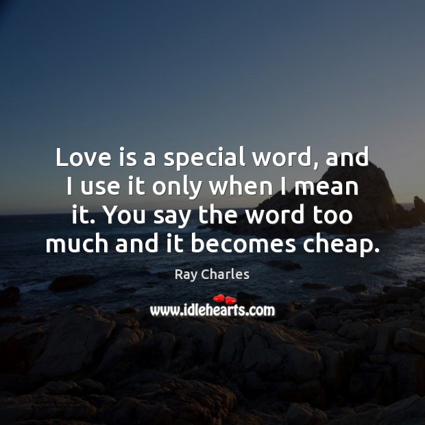 Love is a special word, and I use it only when I Ray Charles Picture Quote