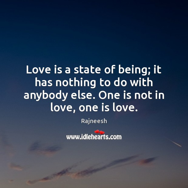 Image, Love is a state of being; it has nothing to do with