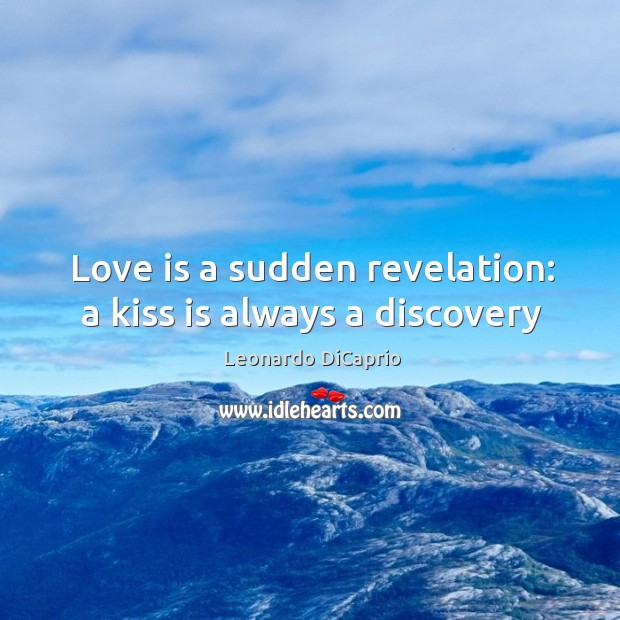 Love is a sudden revelation: a kiss is always a discovery Image