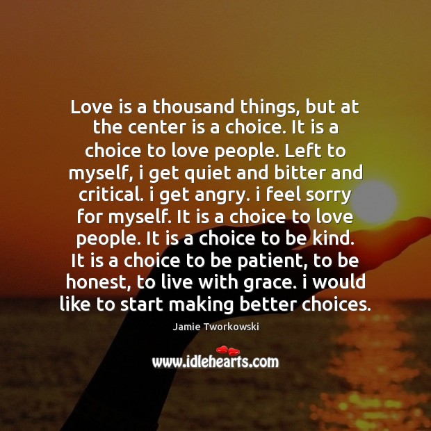 Love is a thousand things, but at the center is a choice. Image