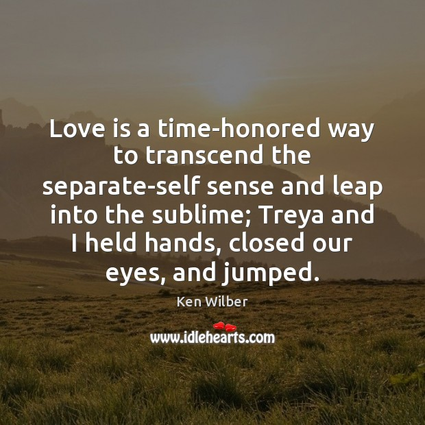 Love is a time-honored way to transcend the separate-self sense and leap Image