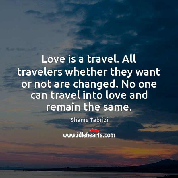 Image, Love is a travel. All travelers whether they want or not are