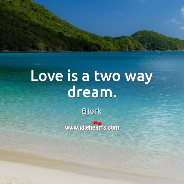 Image, Love is a two way dream.