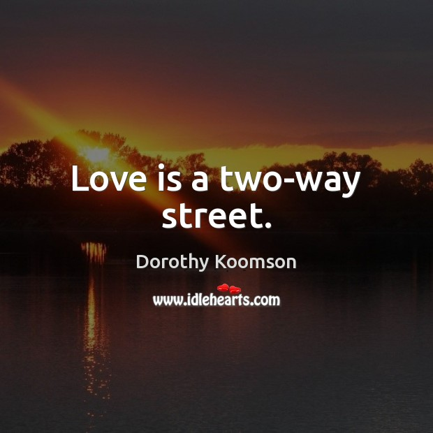 Love is a two-way street. Image