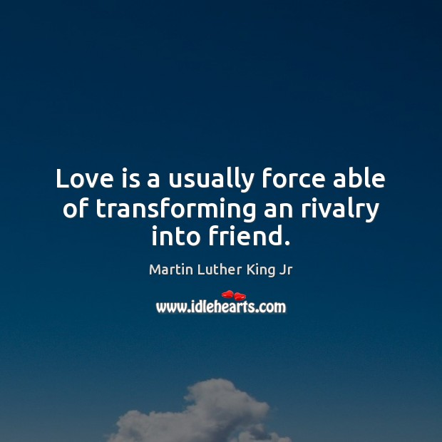 Love is a usually force able of transforming an rivalry into friend. Image