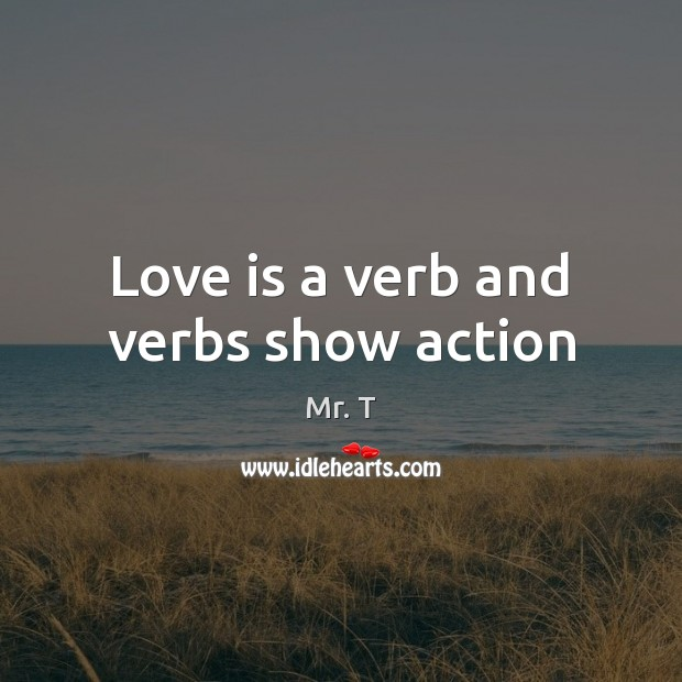 Image, Love is a verb and verbs show action