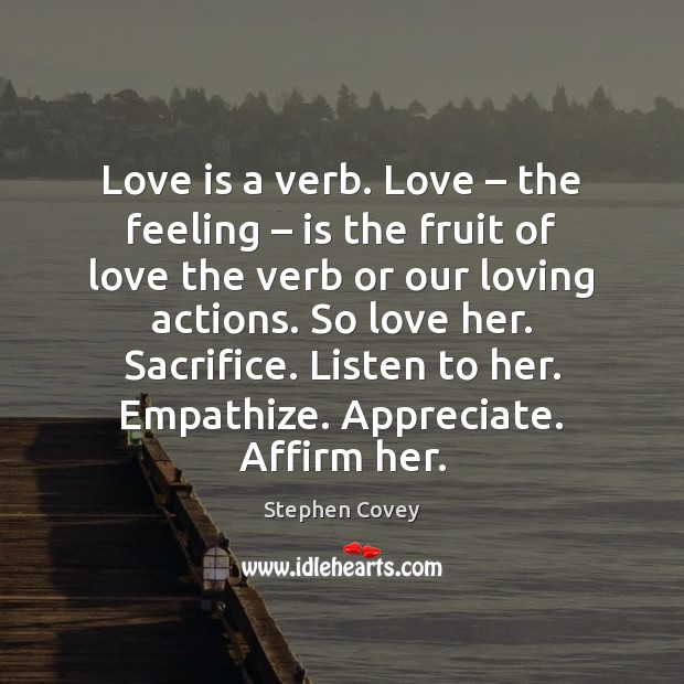 Love is a verb. Love – the feeling – is the fruit of love Image