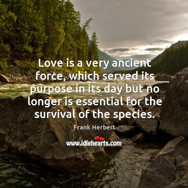 Image, Love is a very ancient force, which served its purpose in its