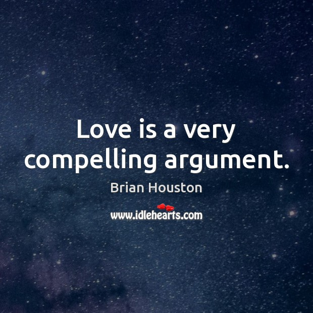 Image, Love is a very compelling argument.