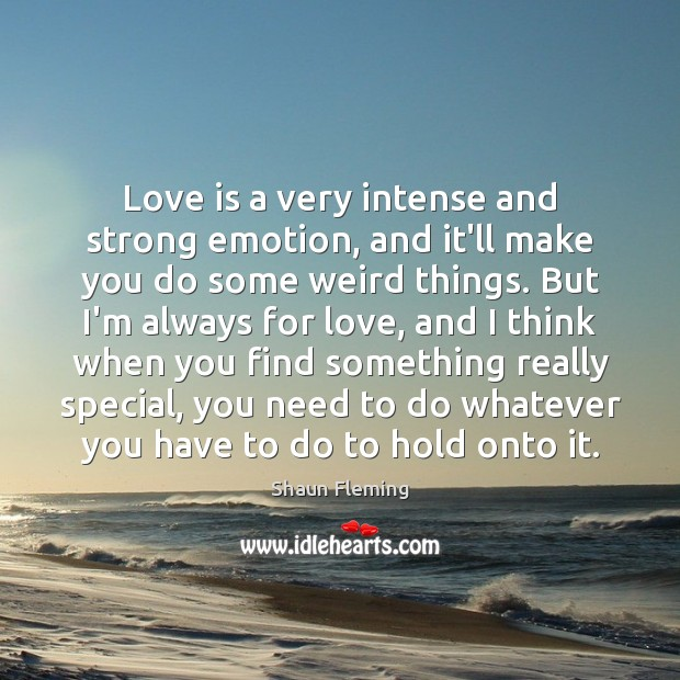 Love is a very intense and strong emotion, and it'll make you Image
